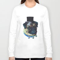 pugs Long Sleeve T-shirts featuring Sir Pugs by Bonnie J. Breedlove
