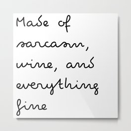 Made of sarcasm, wine, and everything fine Metal Print