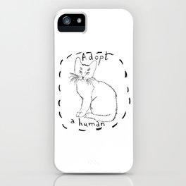 Adopt a Human iPhone Case