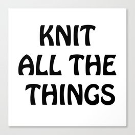 Knit All the Things in Black Canvas Print