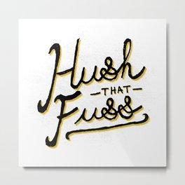 Hush that Fuss Metal Print
