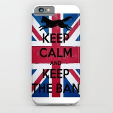 Keep Calm and Keep The Ban Slim Case iPhone 6s