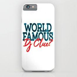 """""""World Famous Dj Clue"""" tee design made for music lovers and DJ Enthusiast out there!   iPhone Case"""