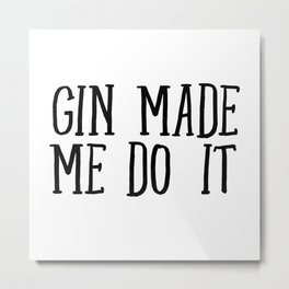 Gin Made Me Do It Metal Print