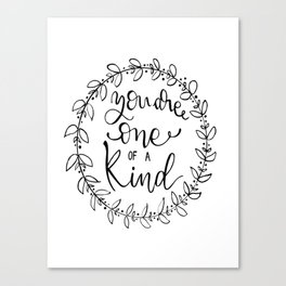 You are one of a kind Canvas Print