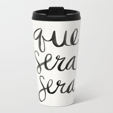 Whatever Will Be, Will Be (Black Ink) Metal Travel Mug