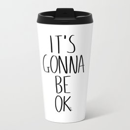 IT'S GONNA BE OK Metal Travel Mug