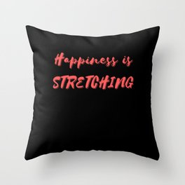 Happiness is Stretching Throw Pillow
