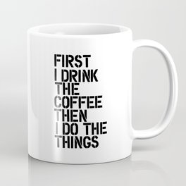 First I Drink the Coffee Then I Do the Things black and white typography poster home wall decor Coffee Mug