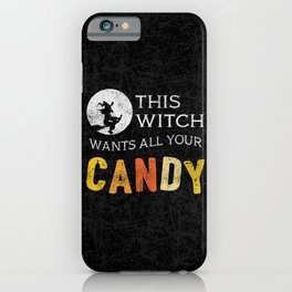 This Witch Wants All Your Candy iPhone Case