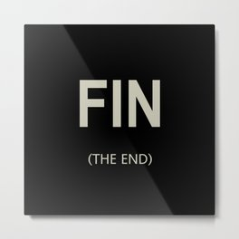 FIN (THE END) Metal Print