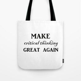 Make critical thinking great again Tote Bag