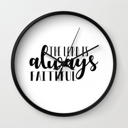 """""""The Lord is always faithful"""" Christian Lettering piece Wall Clock"""