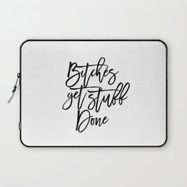 Bitches Get Stuff Done Funny Print Typography Quote Dorm Decor Motivational quote Typographic art Of Laptop Sleeve