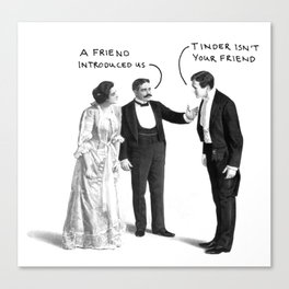Tinder Isn't Your Friend Canvas Print