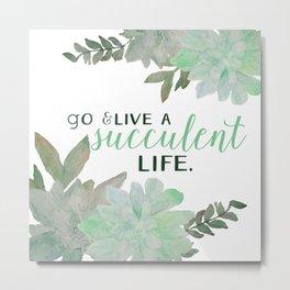 Go & Live a Succulent Life Metal Print