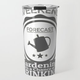 Weekend Forecast Gardening With Chance Of Drinking Travel Mug