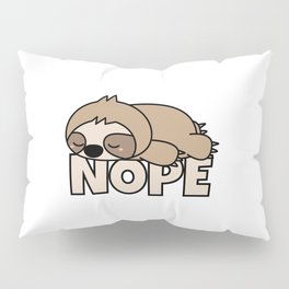Nope Funny Sloth Pillow Sham