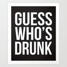 Guess Who's Drunk Funny Quote Art Print