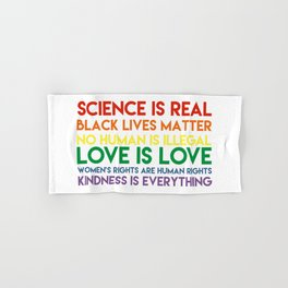Science is real! Black lives matter! No human is illegal! Love is love! Women's rights are human rig Hand & Bath Towel