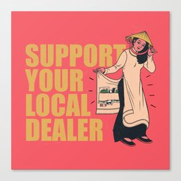 SUPPORT YOUR LOCAL *Marijuana* DEALER Canvas Print