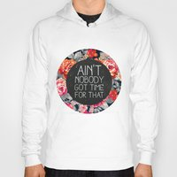 mouth Hoodies featuring Ain't Nobody Got Time For That by Sara Eshak