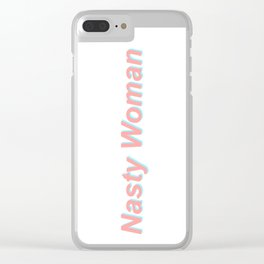 Nasty Woman Clear iPhone Case