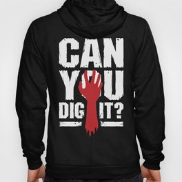 Can You Dig It? Funny Zombie Halloween Hoody