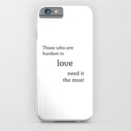 Those who are hardest to love need it the most  - Socrates iPhone Case
