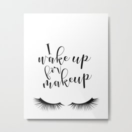 I wake up for makeup fashion black & white eyelashes Metal Print