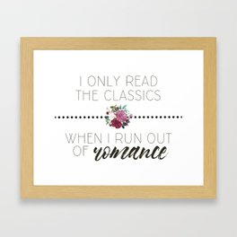 I Only Read the Classics... When I Run Out of Romance Framed Art Print