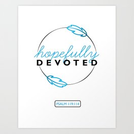 Hopefully Devoted Art Print