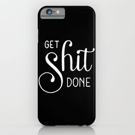 Get shit done #2 iPhone Case