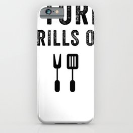 I Turn Grills On BBQ iPhone Case