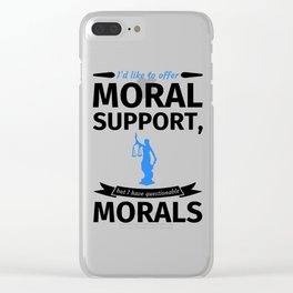 I'd like to offer moral support but I have questionable morals Clear iPhone Case