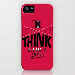 I don't even think about you. iPhone Case
