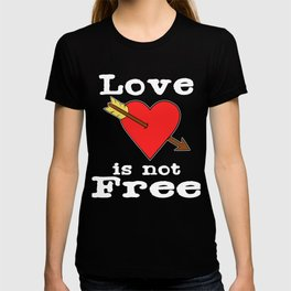"""For those believes that """"Love is Not For Free"""" Loves Freely Freedom Relation Relationship Commitment T-shirt"""