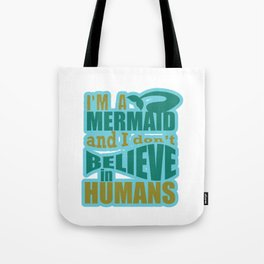 I'm A Mermaid and I Don't Believe in Humans Funny Hilarious Gifts Tote Bag
