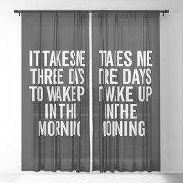 Three Days Wake Up Funny Quote Sheer Curtain