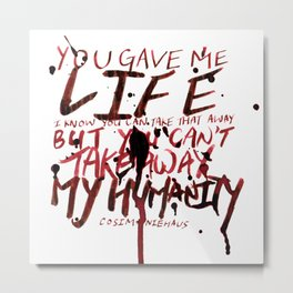 You Can't Take Away My Humanity Metal Print