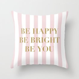 Be happy, be bright and be you Throw Pillow