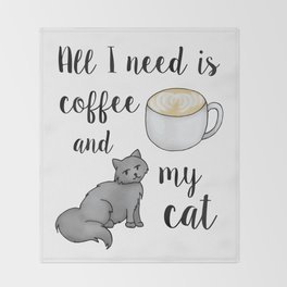 All I Need is Coffee and My Cat Throw Blanket