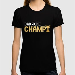 Dad Joke Champ - Funny Joking Fathers Gift T-shirt
