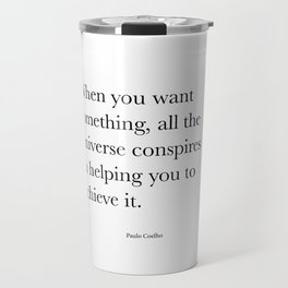 When you want  something, all the universe conspires in helping you to achieve it. Paulo Coelho Travel Mug
