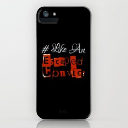 #Like An Escaped Convict iPhone Case