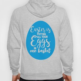 Easter is putting all your eggs in one basket Hoody