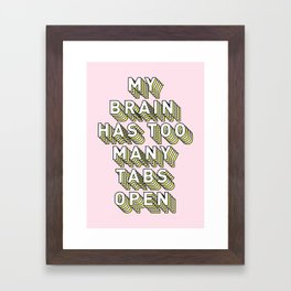 My Brain Has Too Many Tabs Open - Typography Design Framed Art Print