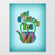 Good Morning Tea Canvas Print