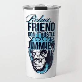 Relax Friend Don't Rustle Your Jimmies Travel Mug