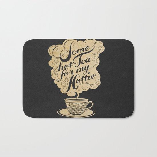 Some Hot Tea For My Hottie Bath Mat